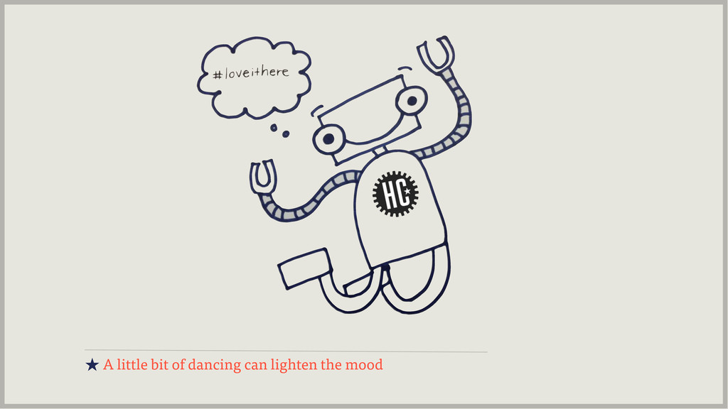 ★ A little bit of dancing can lighten the mood