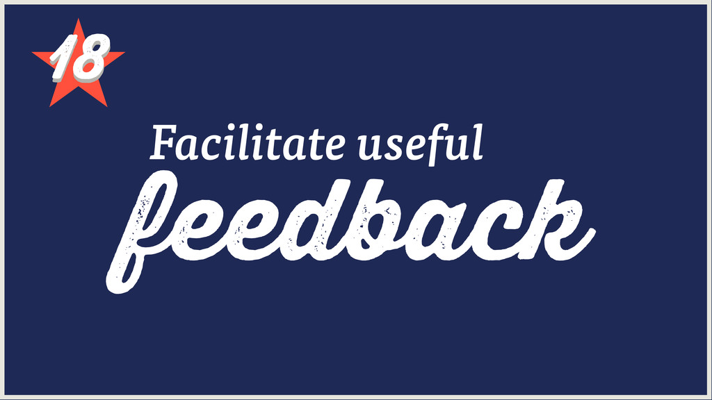 18 18 feedback Facilitate useful
