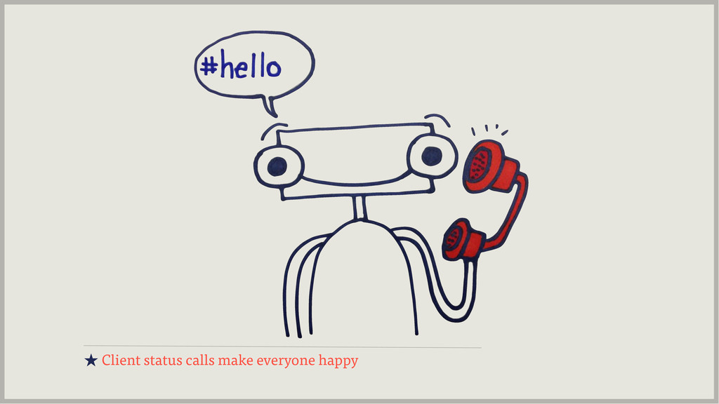 ★ Client status calls make everyone happy