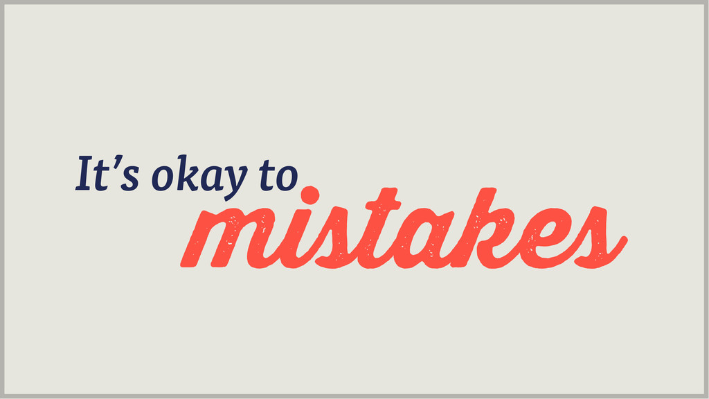 mistakes It's okay to