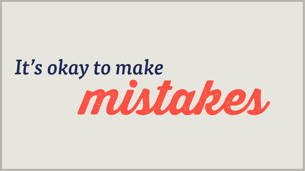mistakes It's okay to make