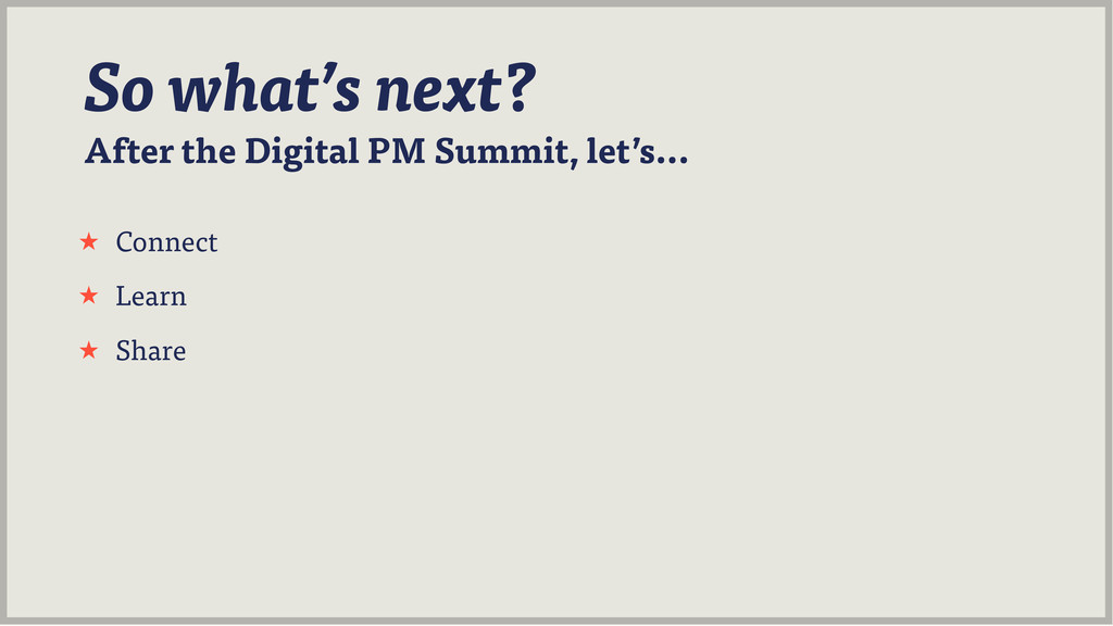 After the Digital PM Summit, let's... So what's...