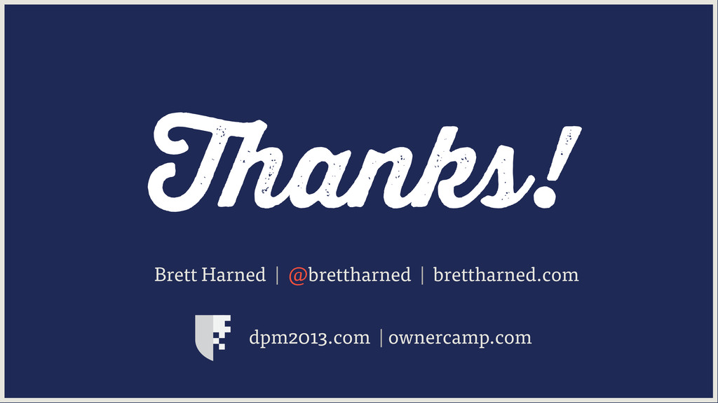 Thanks! Brett Harned | @brettharned | brettharn...