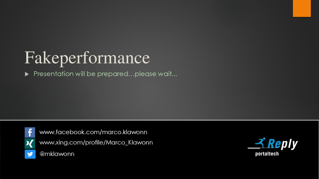 Fakeperformance  Presentation will be prepared...
