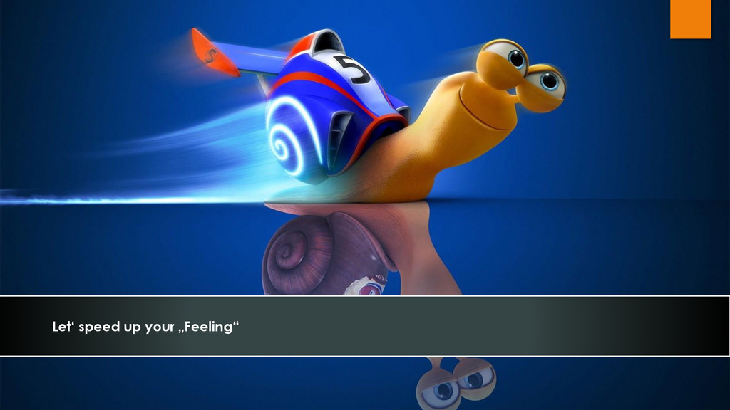 """Let' speed up your """"Feeling"""""""