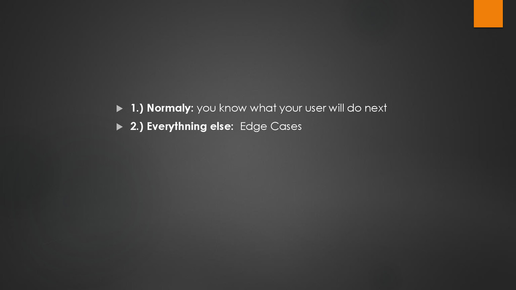  1.) Normaly: you know what your user will do ...