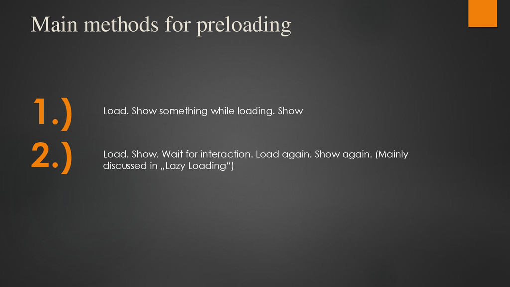 Main methods for preloading 1.) Load. Show some...