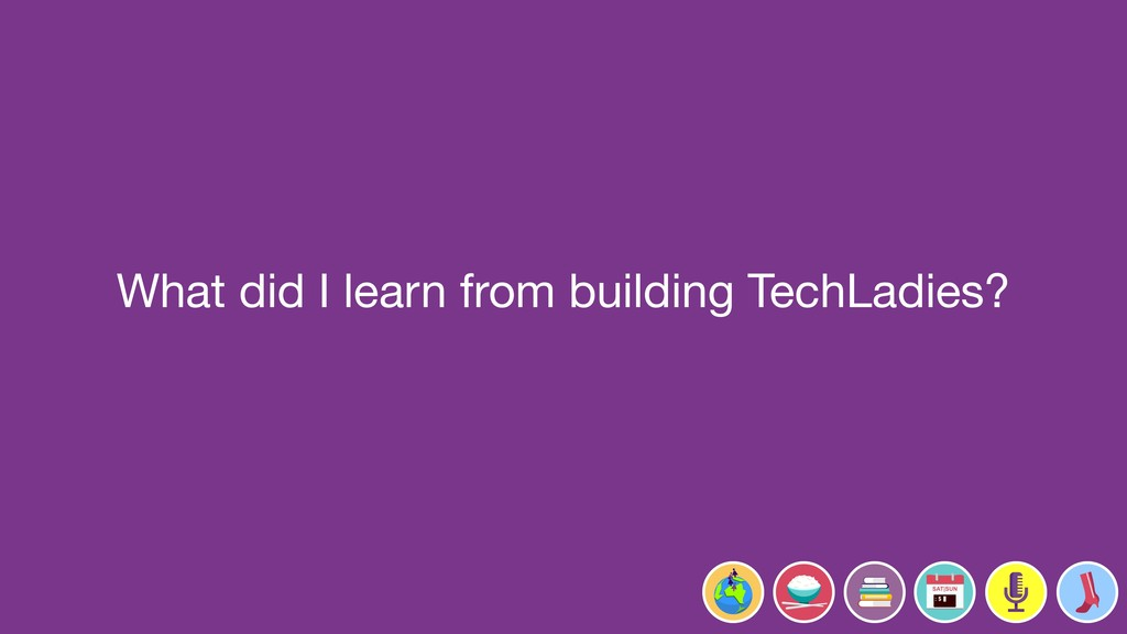 TechLadies.co What did I learn from building Te...