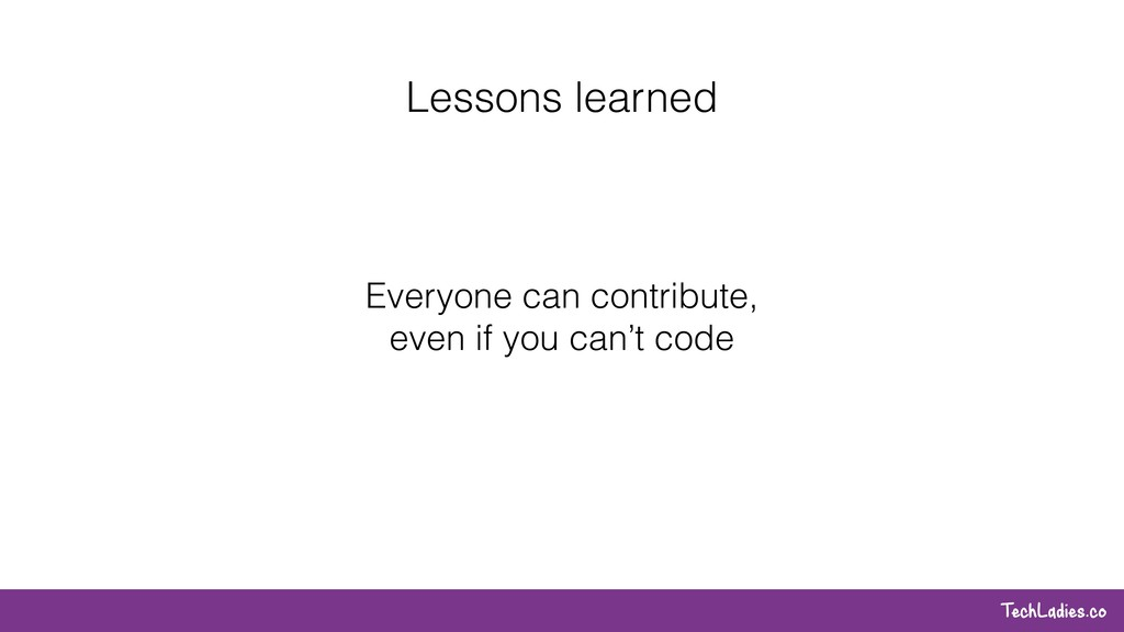 TechLadies.co Lessons learned Everyone can cont...