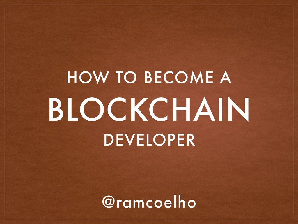 BLOCKCHAIN HOW TO BECOME A @ramcoelho DEVELOPER