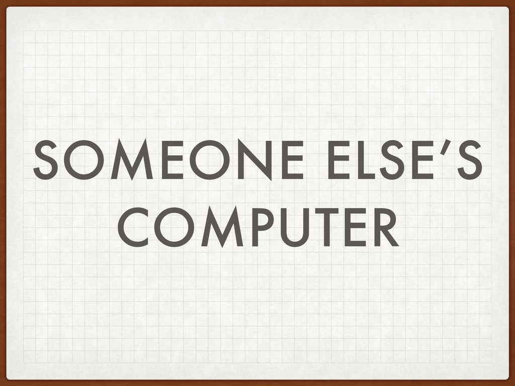 SOMEONE ELSE'S COMPUTER