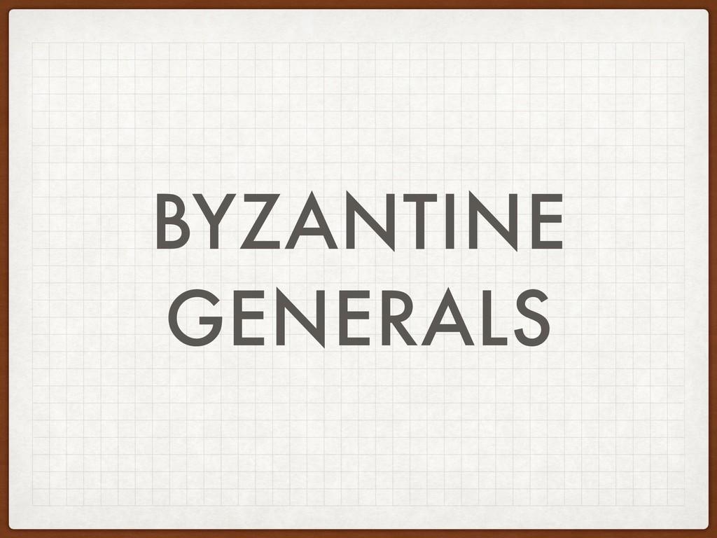 BYZANTINE GENERALS