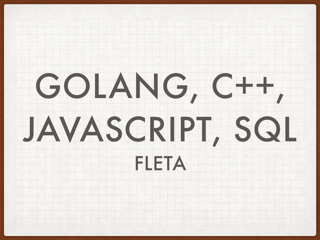 GOLANG, C++, JAVASCRIPT, SQL FLETA