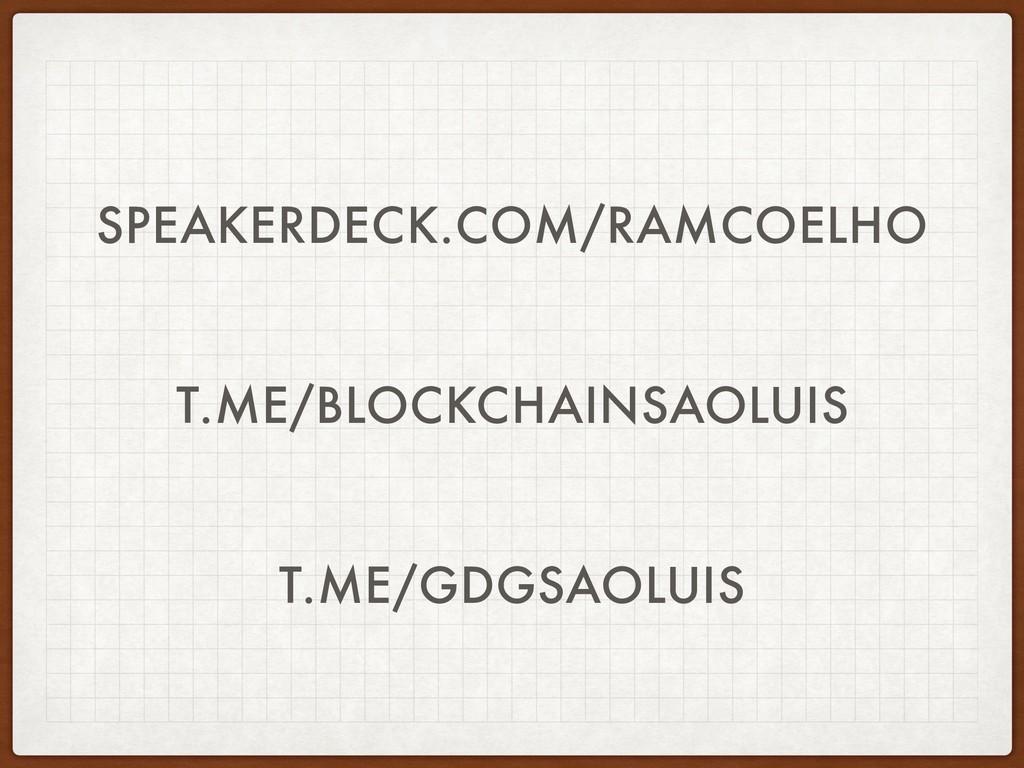 T.ME/BLOCKCHAINSAOLUIS SPEAKERDECK.COM/RAMCOELH...