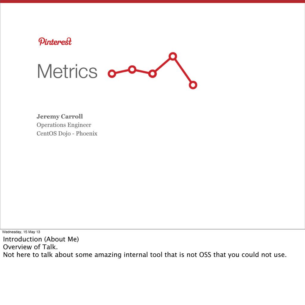 Metrics Jeremy Carroll Operations Engineer Cent...