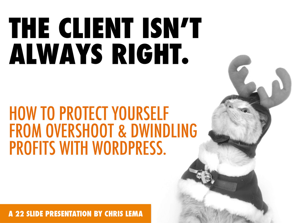 THE CLIENT ISN'T ALWAYS RIGHT. HOW TO PROTECT Y...