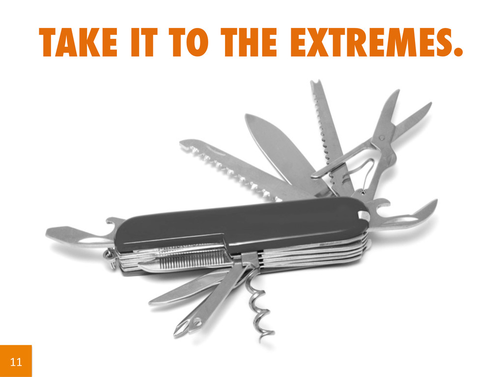 TAKE IT TO THE EXTREMES. 11