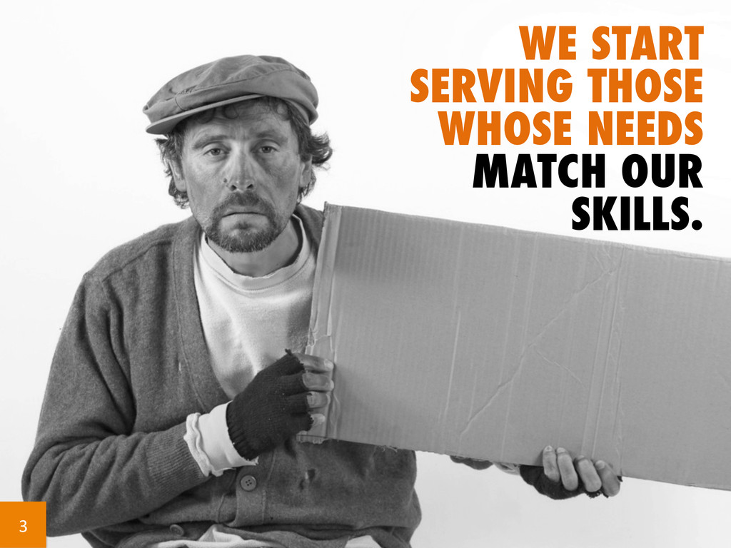 WE START SERVING THOSE WHOSE NEEDS MATCH OUR SK...
