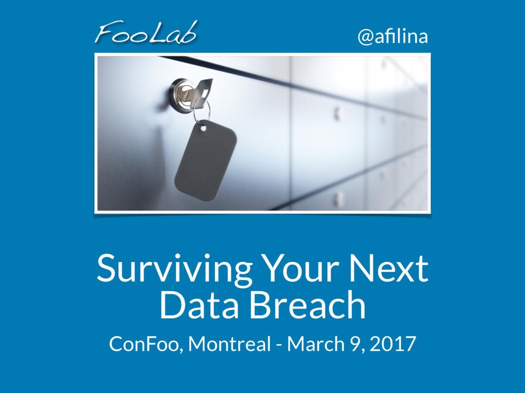 @afilina Surviving Your Next Data Breach ConFoo,...
