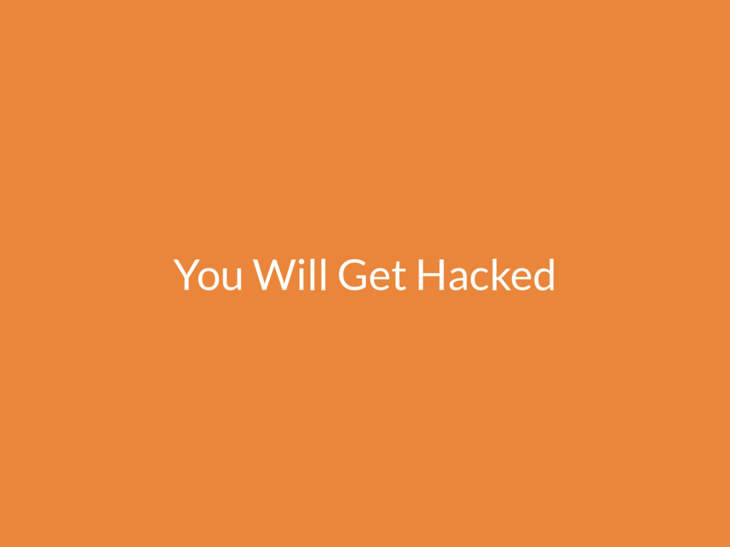 You Will Get Hacked