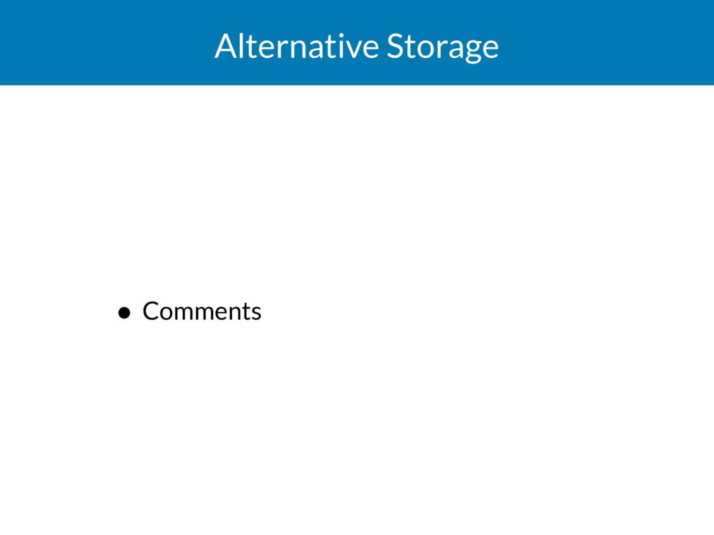 Alternative Storage • Comments