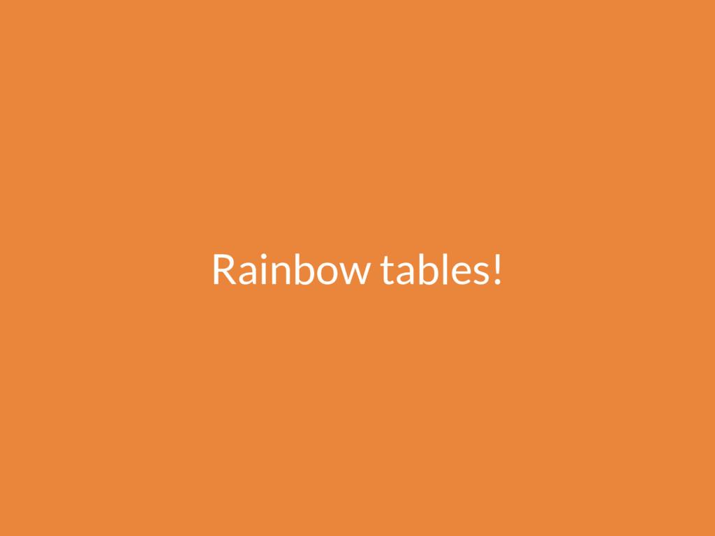 Rainbow tables!