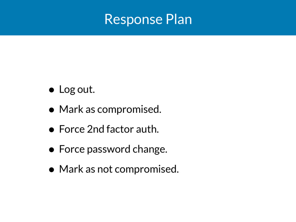 Response Plan • Log out. • Mark as compromised....
