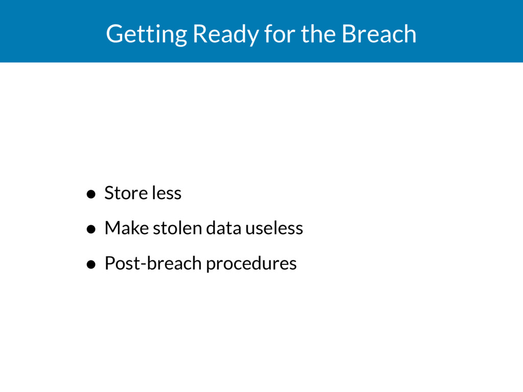 Getting Ready for the Breach • Store less • Mak...