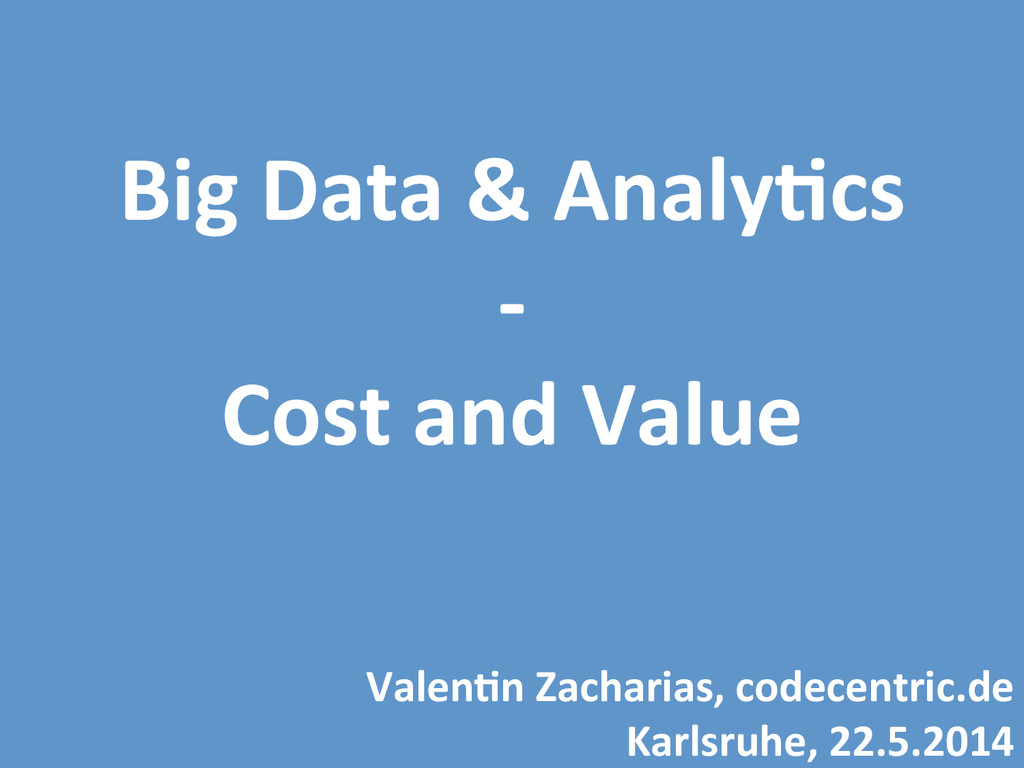 Big$Data$&$Analy-cs$ 0$ Cost$and$Value$ Valen-n...