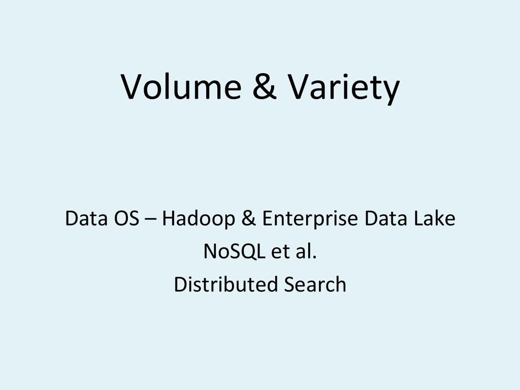 Volume#&#Variety# Data#OS#–#Hadoop#&#Enterprise...