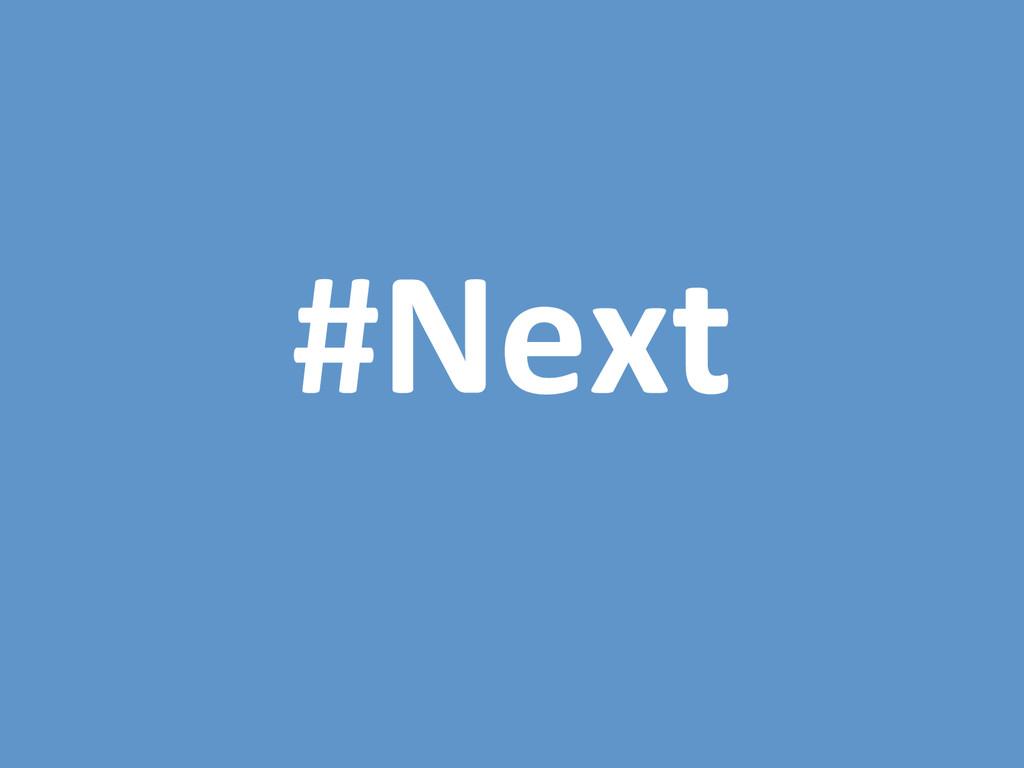 #Next$$