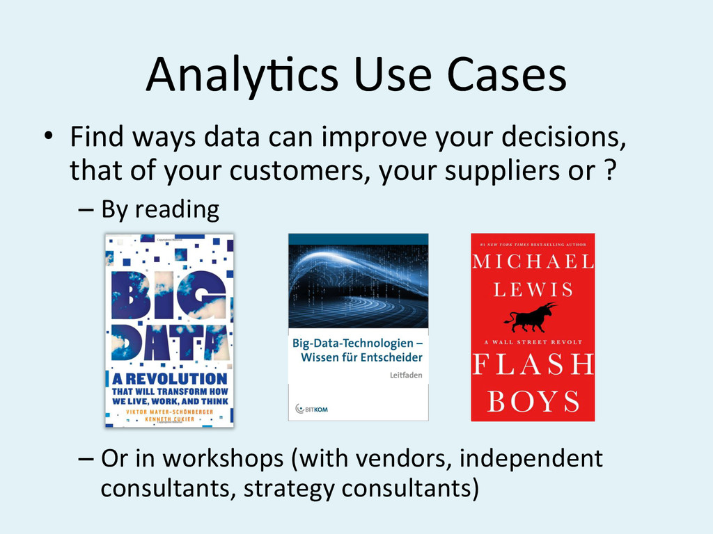 AnalyBcs#Use#Cases# •  Find#ways#data#can#impro...