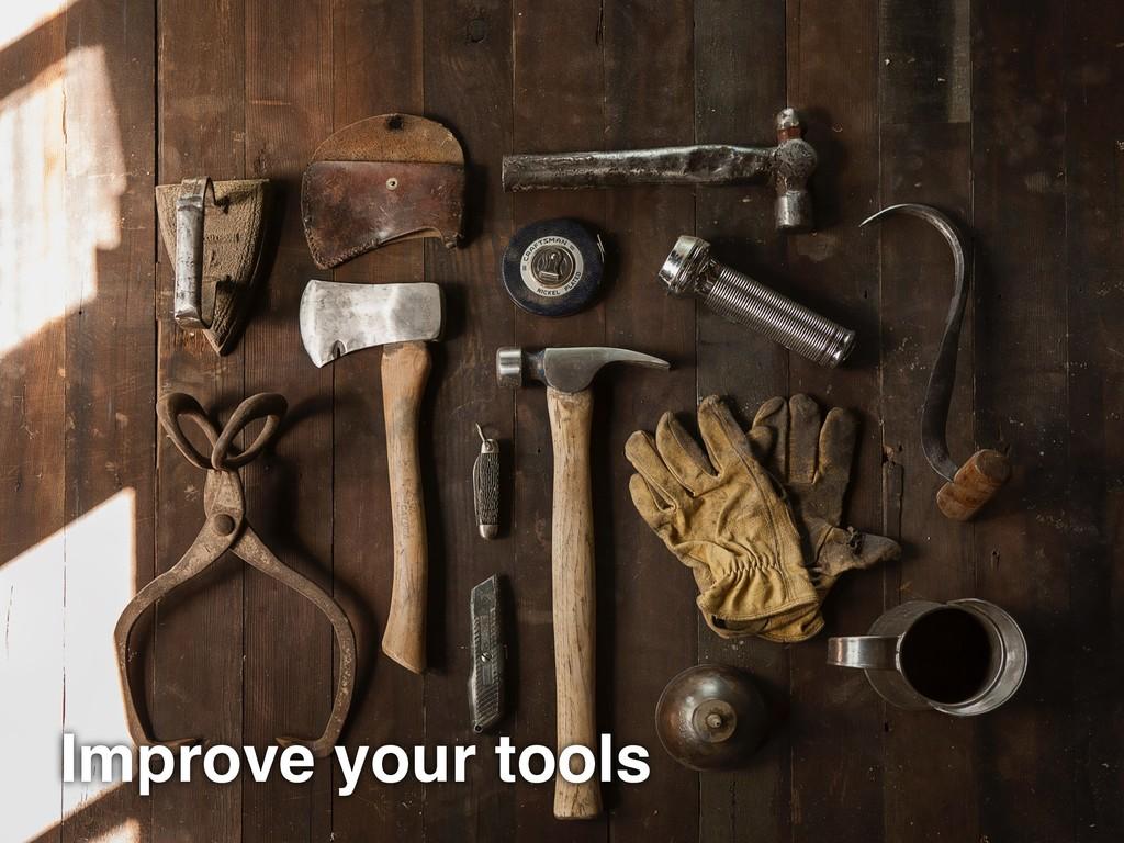 Improve your tools