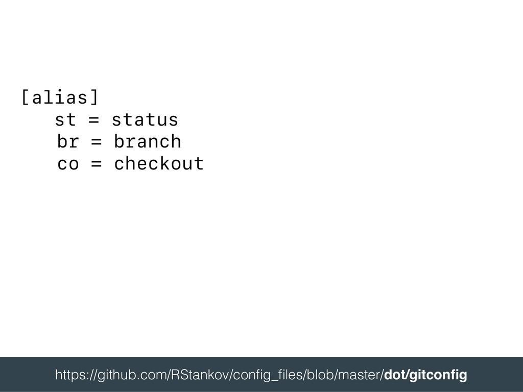 [alias] st = status br = branch co = checkout ...