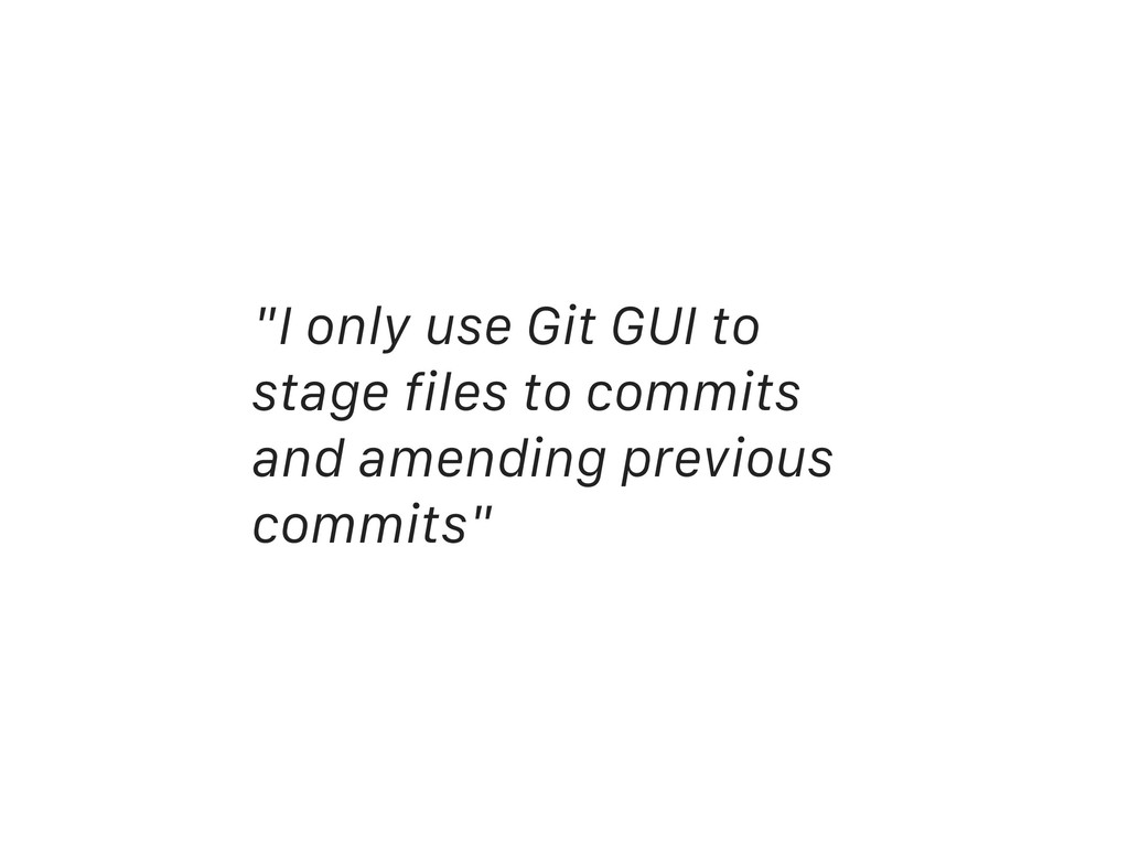 """""""I only use Git GUI to stage files to commits a..."""