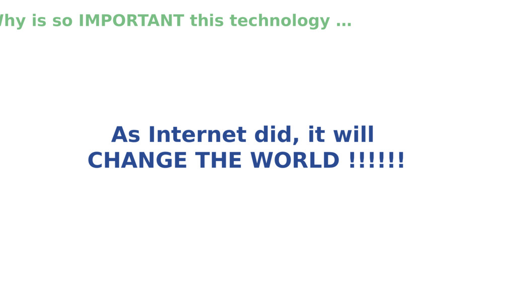Why is so IMPORTANT this technology … As Intern...