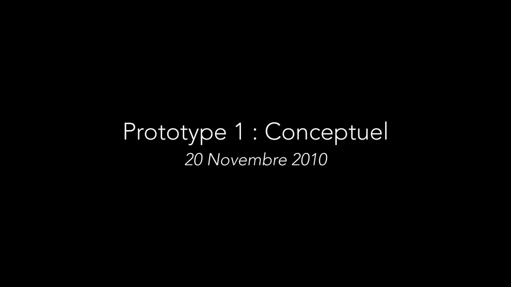 Prototype 1 : Conceptuel 20 Novembre 2010