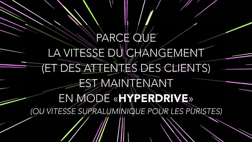 PARCE QUE LA VITESSE DU CHANGEMENT (ET DES ATT...