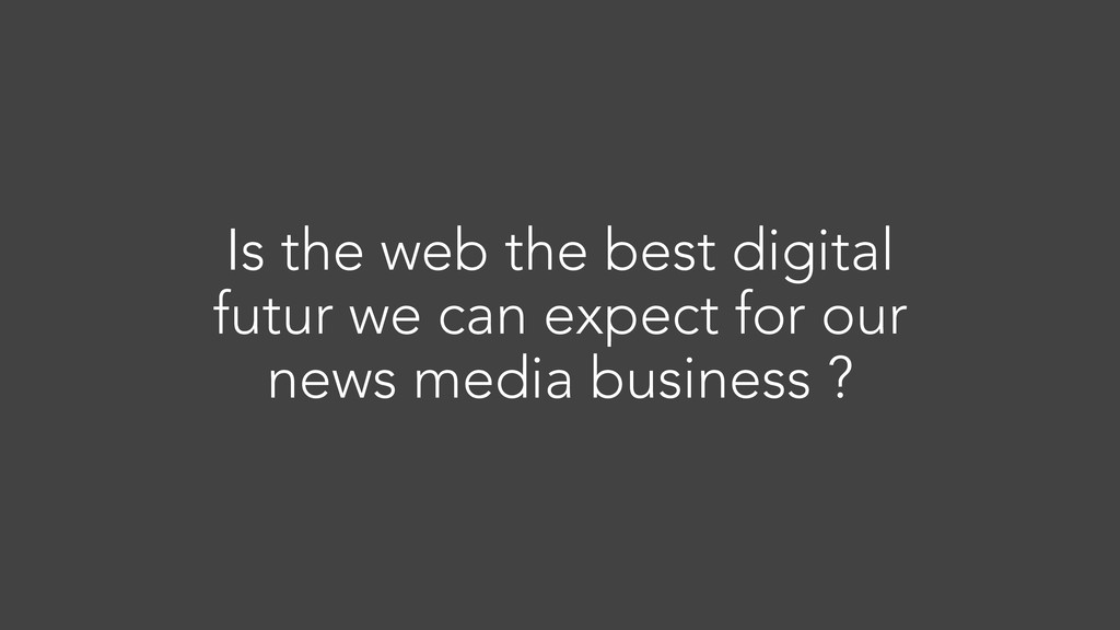 Is the web the best digital futur we can expect...