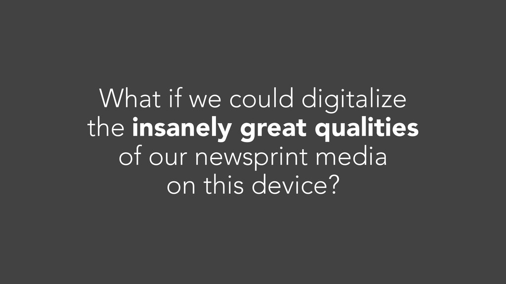 What if we could digitalize the insanely great ...