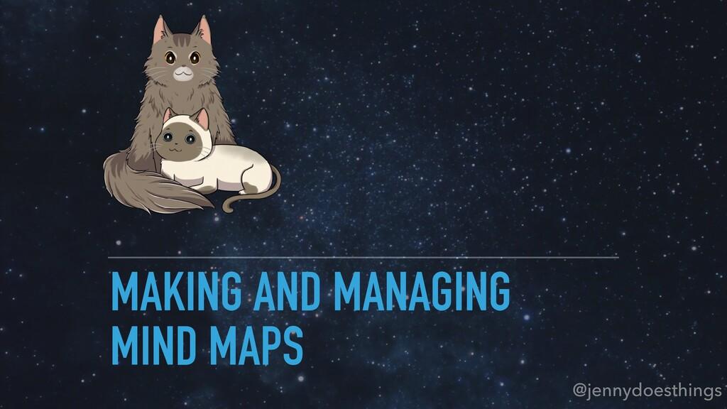 MAKING AND MANAGING MIND MAPS @jennydoesthings