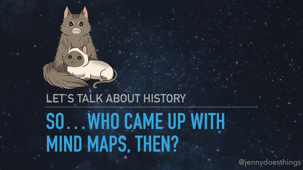 SO…WHO CAME UP WITH MIND MAPS, THEN? LET'S TALK...