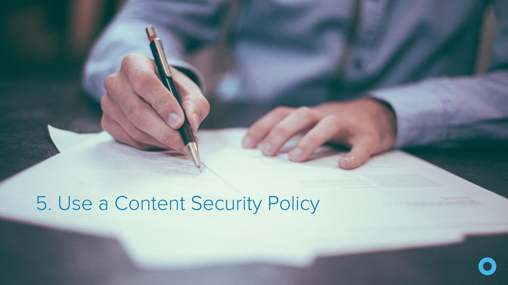 5. Use a Content Security Policy