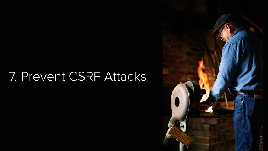 7. Prevent CSRF Attacks