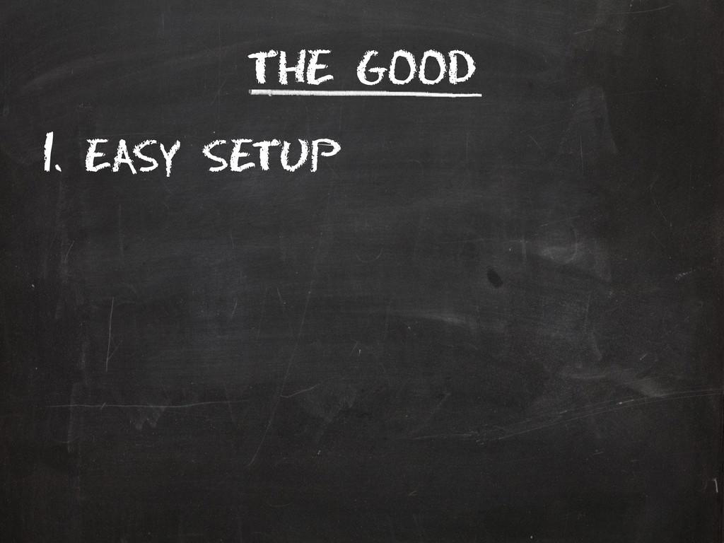 The good 1. Easy setup