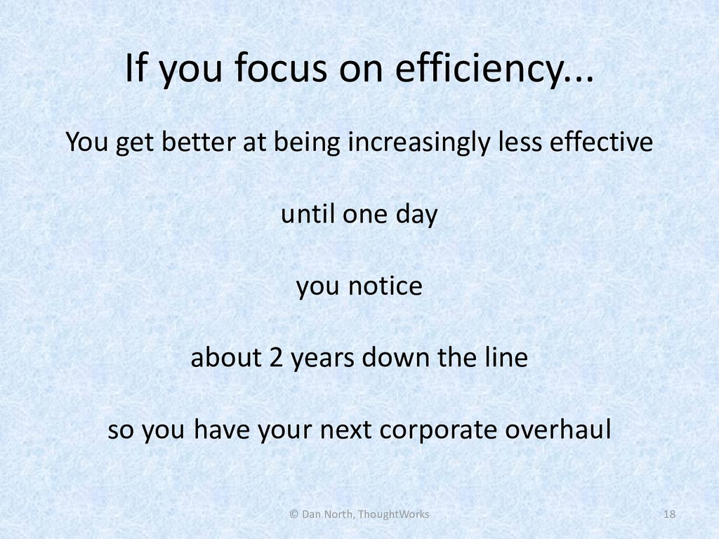 If you focus on efficiency... You get better at...