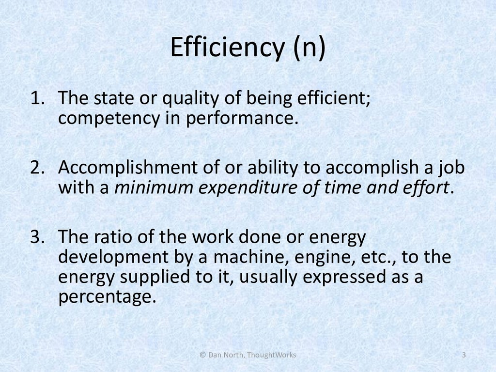 Efficiency (n) 1. The state or quality of being...