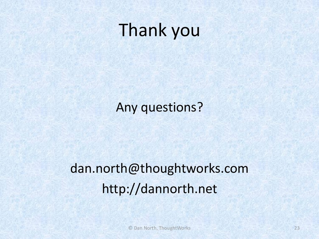 Thank you Any questions? dan.north@thoughtworks...