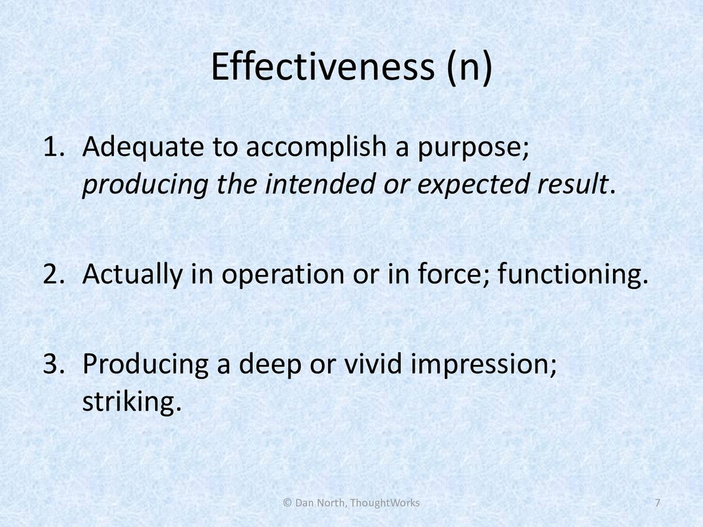 Effectiveness (n) 1. Adequate to accomplish a p...