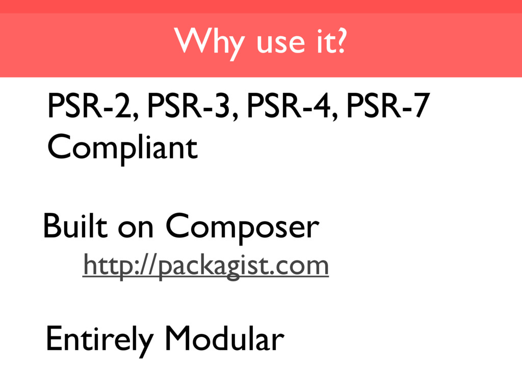 Why use it? Built on Composer http://packagist....